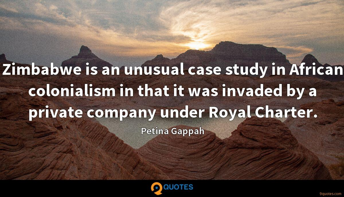 Zimbabwe is an unusual case study in African colonialism in that it was invaded by a private company under Royal Charter.