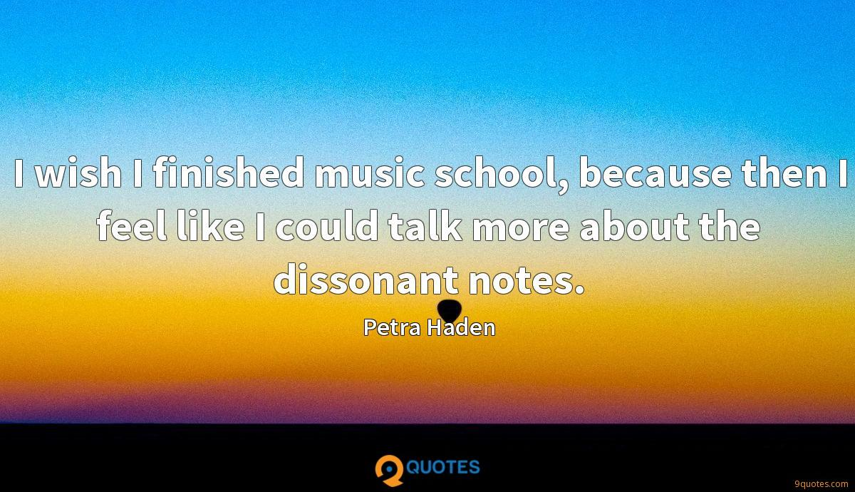 I wish I finished music school, because then I feel like I could talk more about the dissonant notes.