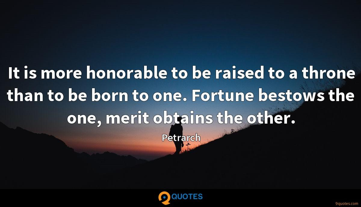 It Is More Honorable To Be Raised To A Throne Than To Be Born