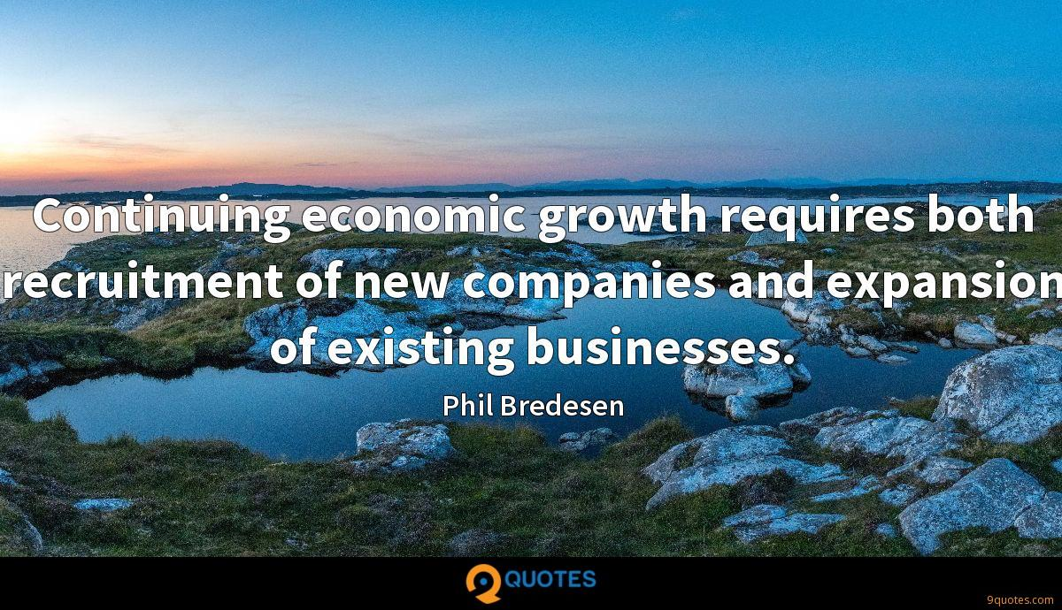 Continuing economic growth requires both recruitment of new companies and expansion of existing businesses.