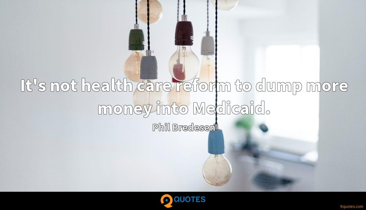 It's not health care reform to dump more money into Medicaid.