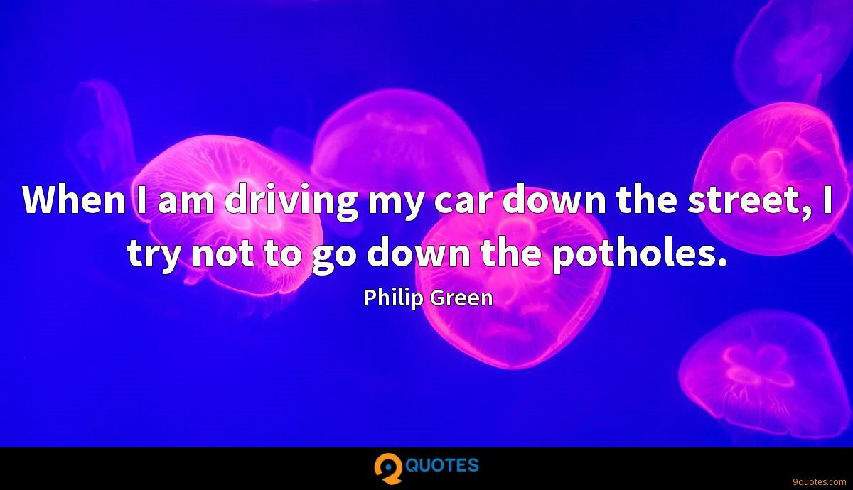 When I am driving my car down the street, I try not to go down the potholes.