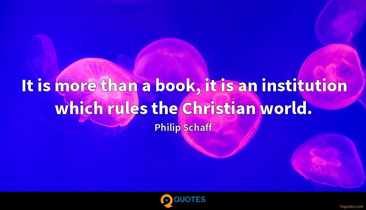 It is more than a book, it is an institution which rules the Christian world.