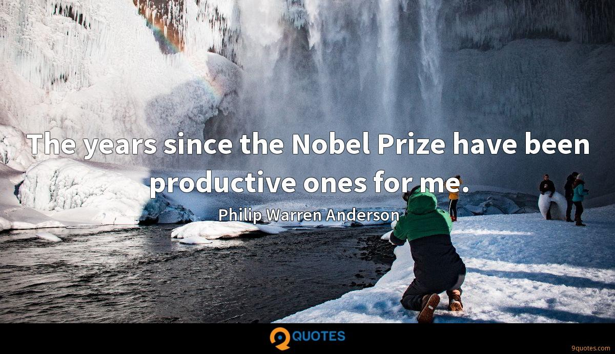 The years since the Nobel Prize have been productive ones for me.