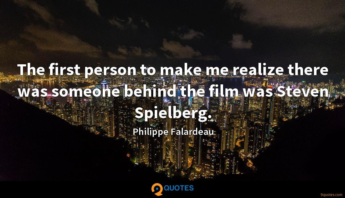 The first person to make me realize there was someone behind the film was Steven Spielberg.