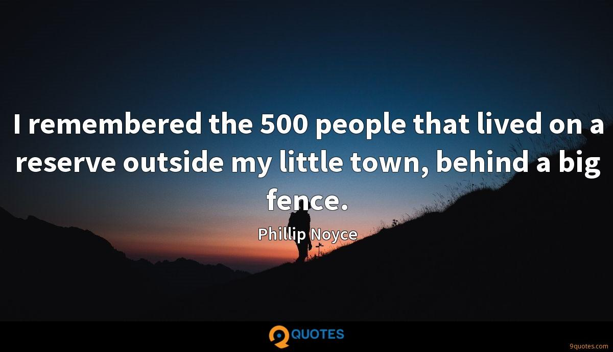 I remembered the 500 people that lived on a reserve outside my little town, behind a big fence.