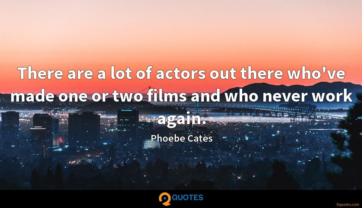 There are a lot of actors out there who've made one or two films and who never work again.