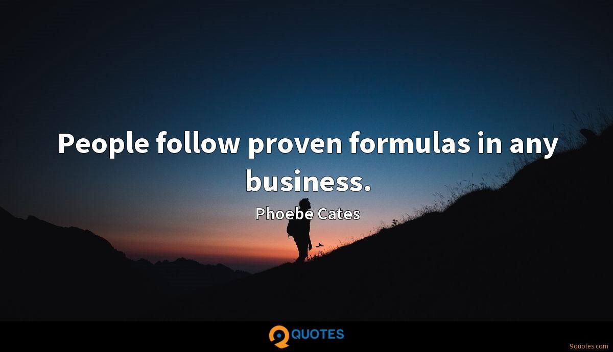 People follow proven formulas in any business.