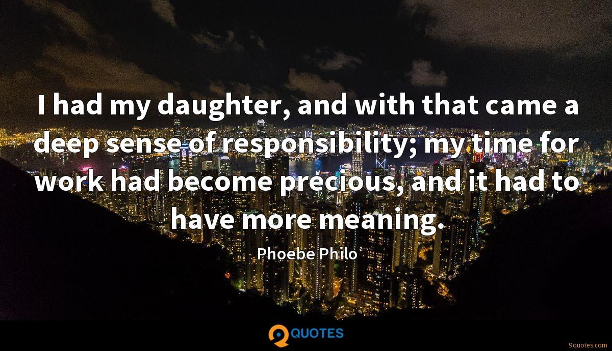 I had my daughter, and with that came a deep sense of responsibility; my time for work had become precious, and it had to have more meaning.