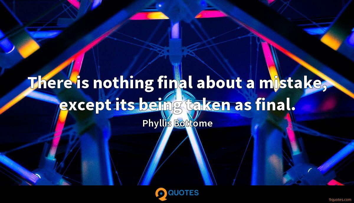 There is nothing final about a mistake, except its being taken as final.