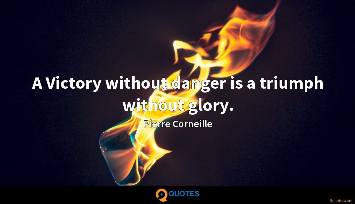 A Victory without danger is a triumph without glory.
