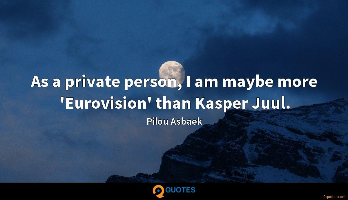 As a private person, I am maybe more 'Eurovision' than Kasper Juul.