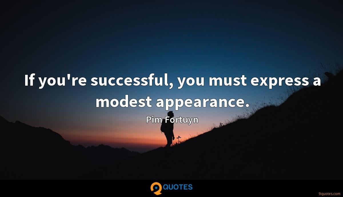 If you're successful, you must express a modest appearance.