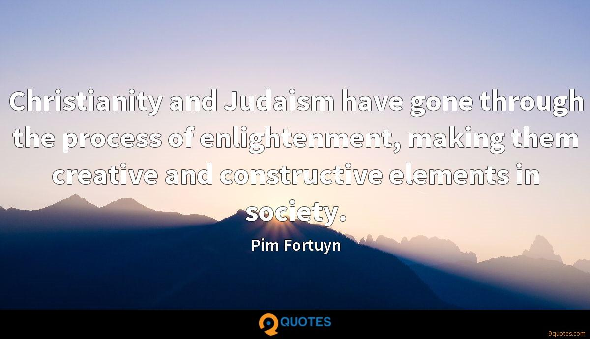 Christianity and Judaism have gone through the process of enlightenment, making them creative and constructive elements in society.