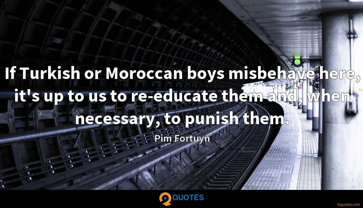 If Turkish or Moroccan boys misbehave here, it's up to us to re-educate them and, when necessary, to punish them.