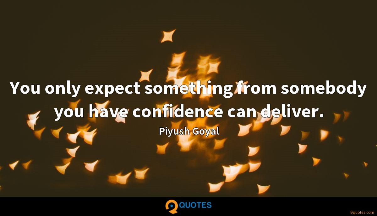 You only expect something from somebody you have confidence can deliver.