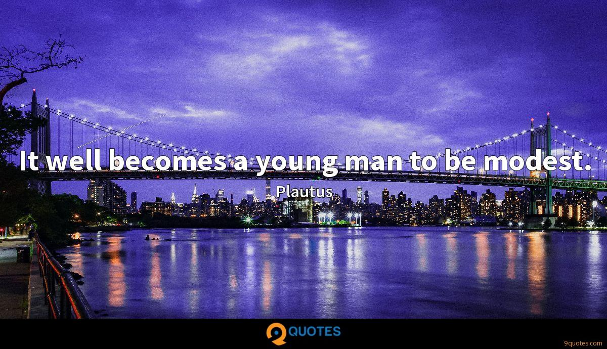 It well becomes a young man to be modest.