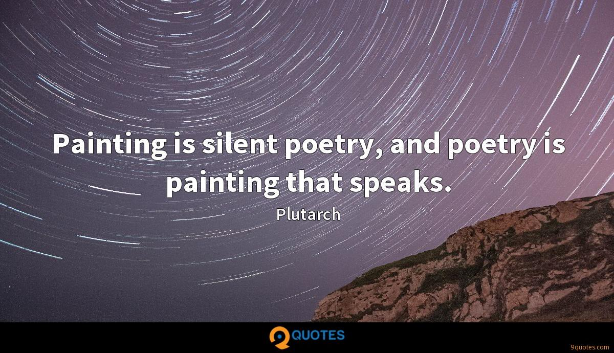 Painting is silent poetry, and poetry is painting that speaks.