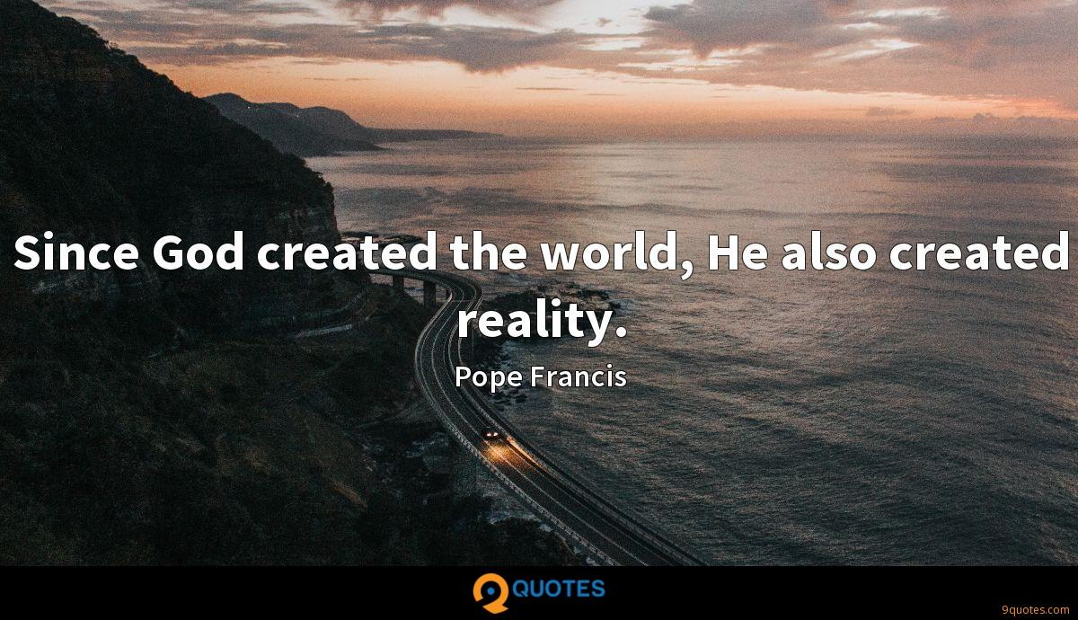 Since God created the world, He also created reality.