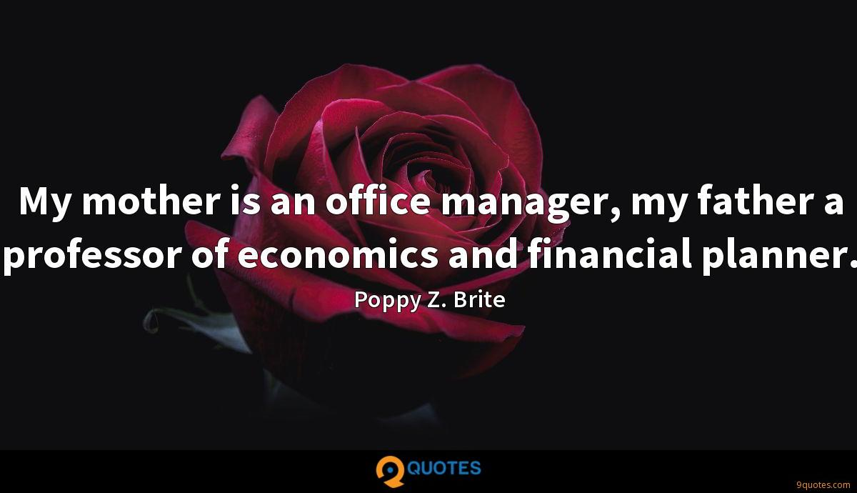 My mother is an office manager, my father a professor of economics and financial planner.