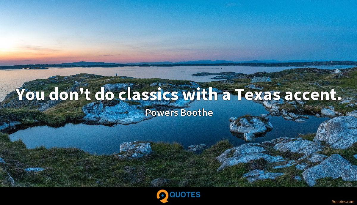 You don't do classics with a Texas accent.