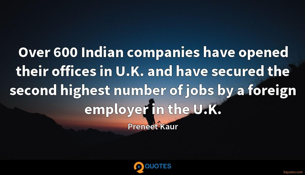 Over 600 Indian companies have opened their offices in U.K. and have secured the second highest number of jobs by a foreign employer in the U.K.