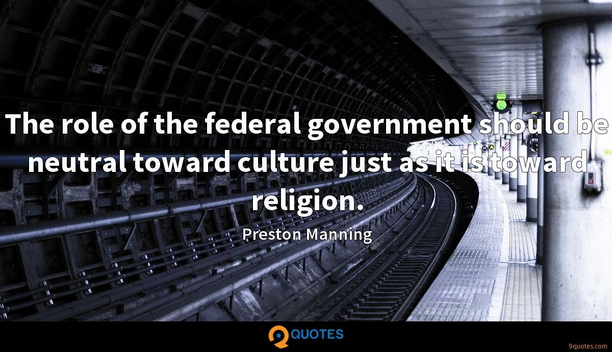 The role of the federal government should be neutral toward culture just as it is toward religion.