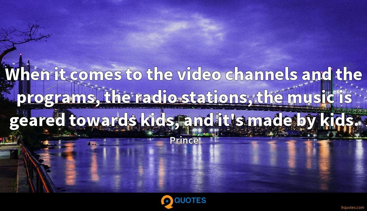 When it comes to the video channels and the programs, the radio stations, the music is geared towards kids, and it's made by kids.