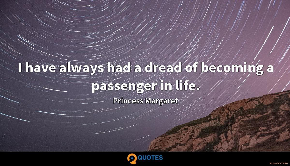 I have always had a dread of becoming a passenger in life.