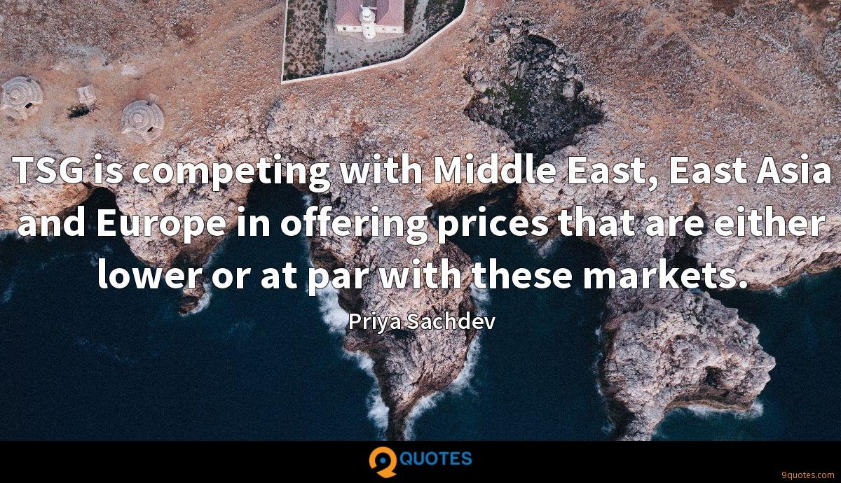 TSG is competing with Middle East, East Asia and Europe in offering prices that are either lower or at par with these markets.