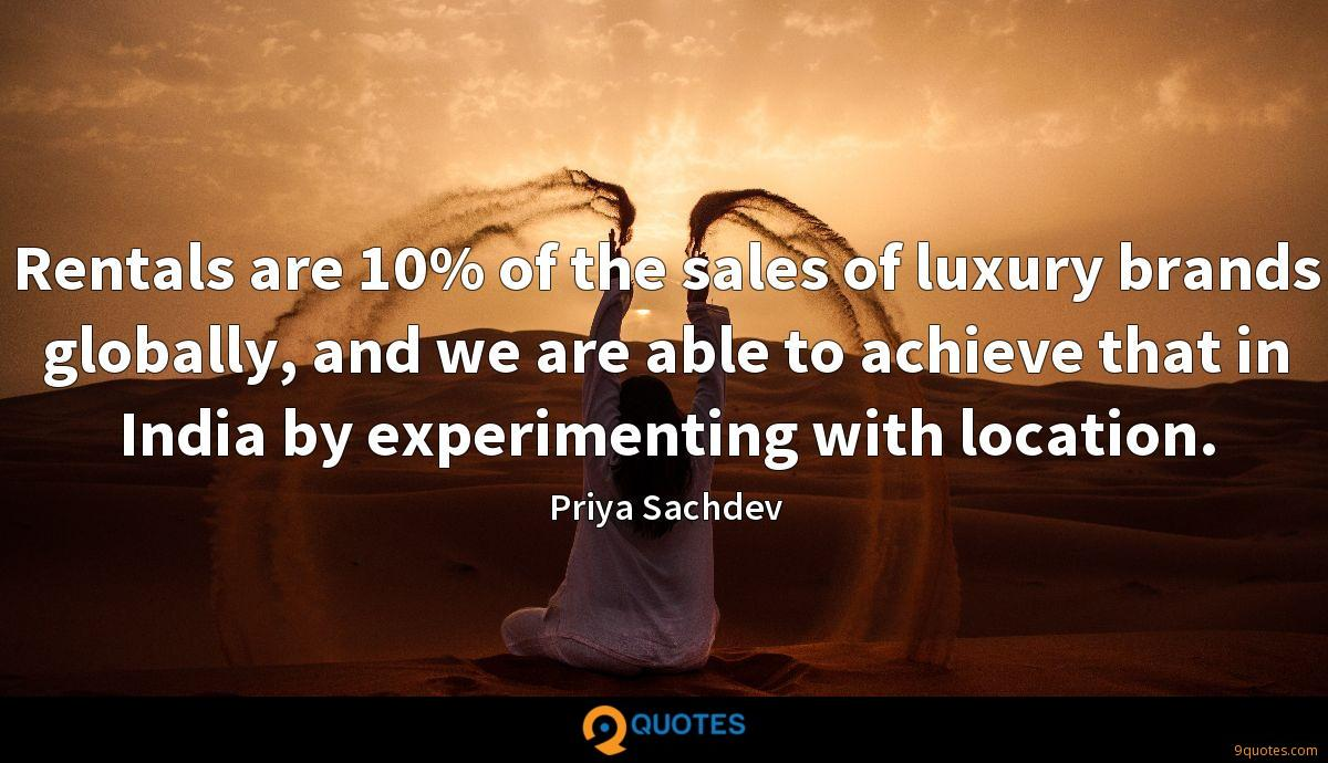 Rentals are 10% of the sales of luxury brands globally, and we are able to achieve that in India by experimenting with location.