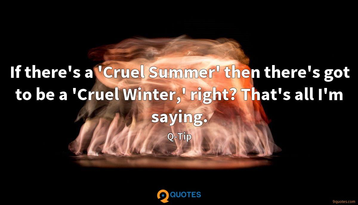 If there's a 'Cruel Summer' then there's got to be a 'Cruel Winter,' right? That's all I'm saying.