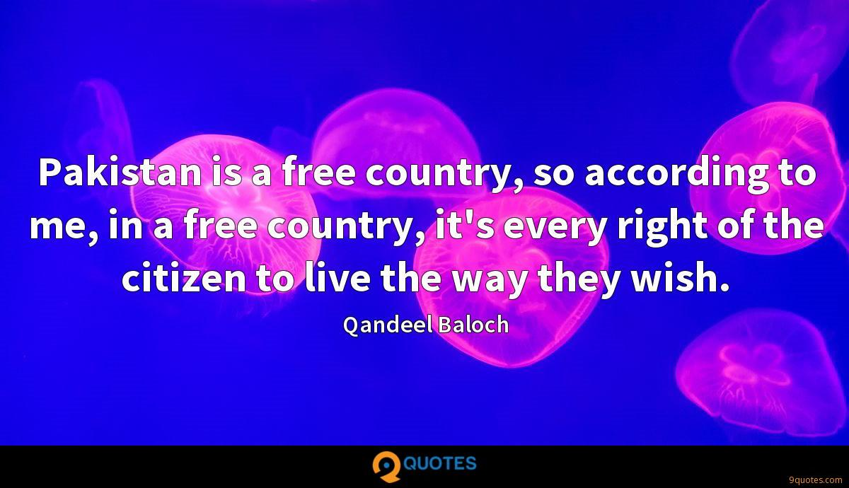 Pakistan is a free country, so according to me, in a free country, it's every right of the citizen to live the way they wish.