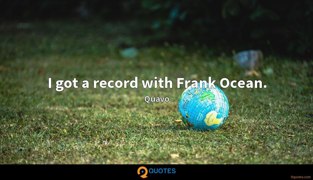 I got a record with Frank Ocean.