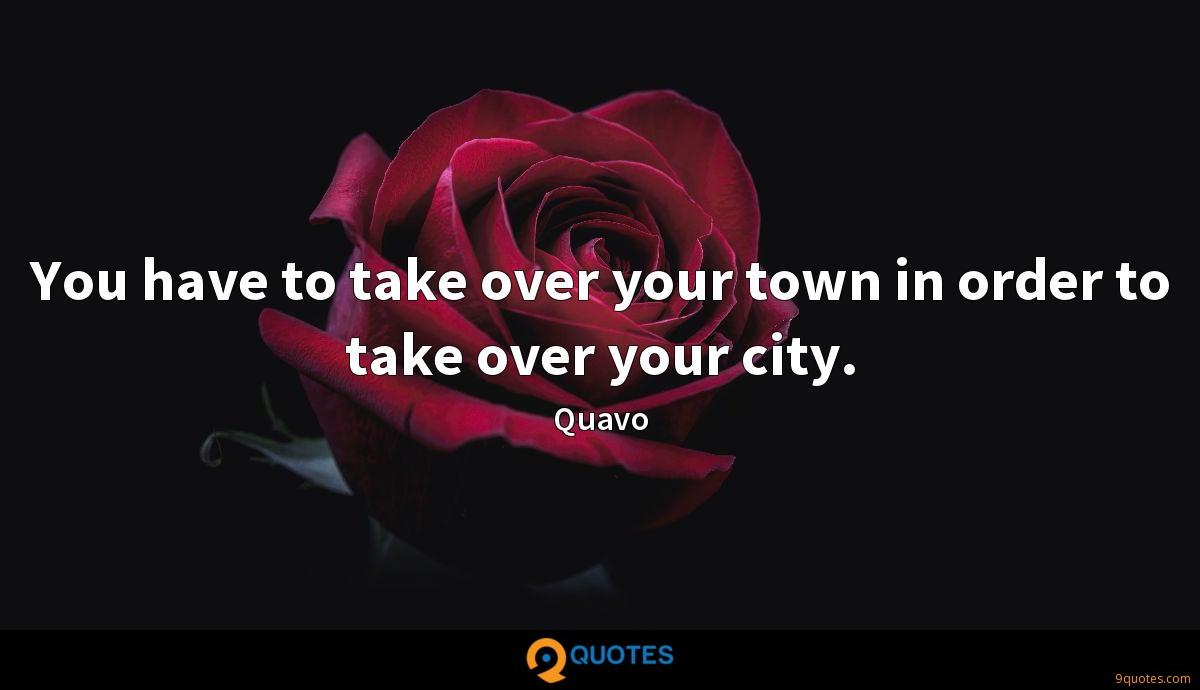 You have to take over your town in order to take over your city.