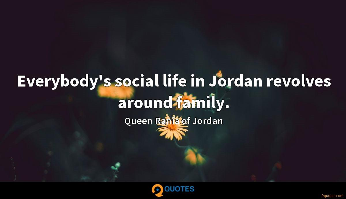 Everybody's social life in Jordan revolves around family.