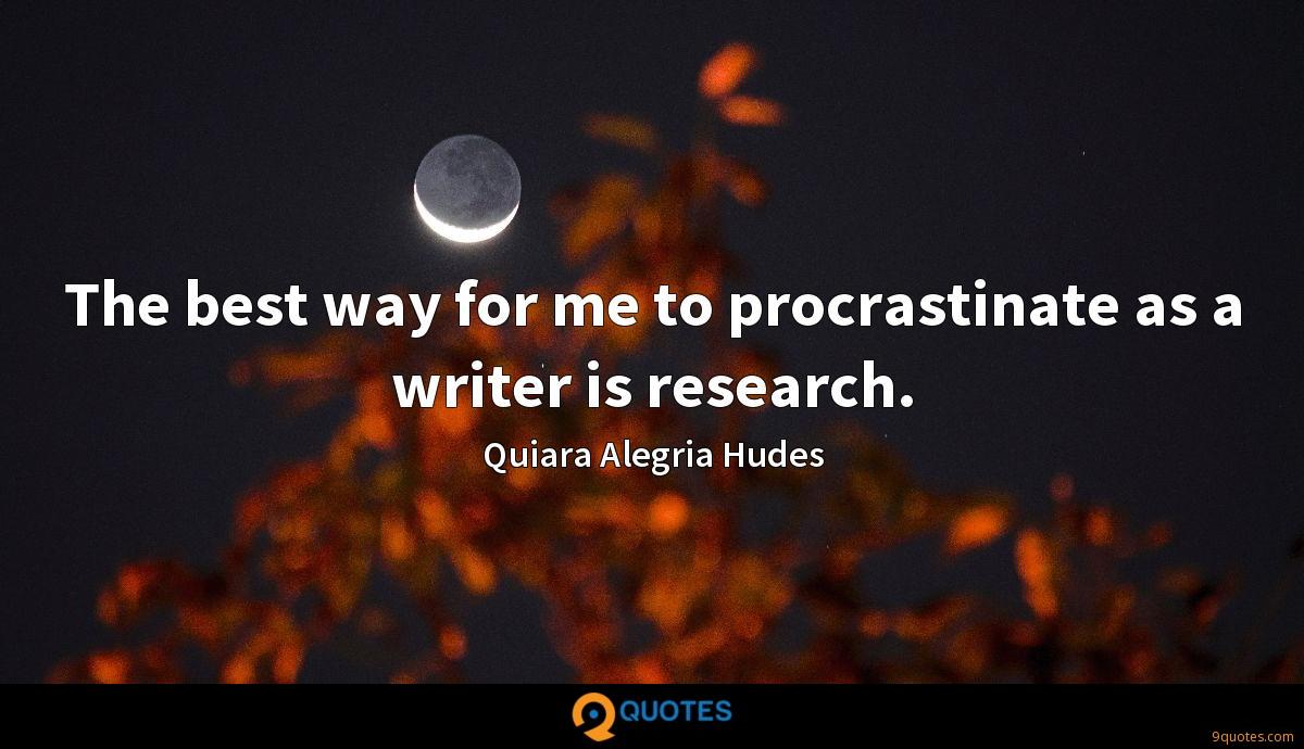 The best way for me to procrastinate as a writer is research.