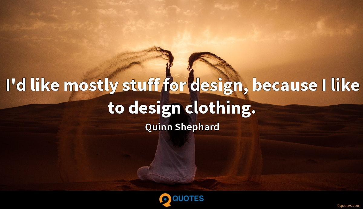 I'd like mostly stuff for design, because I like to design clothing.