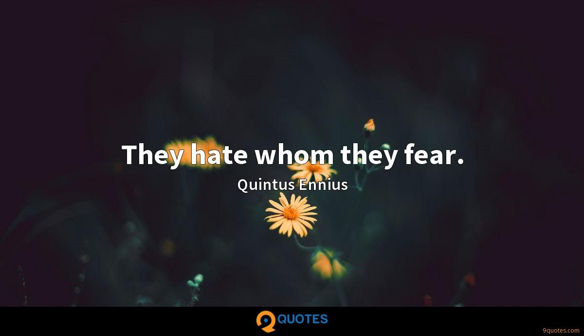 They hate whom they fear.