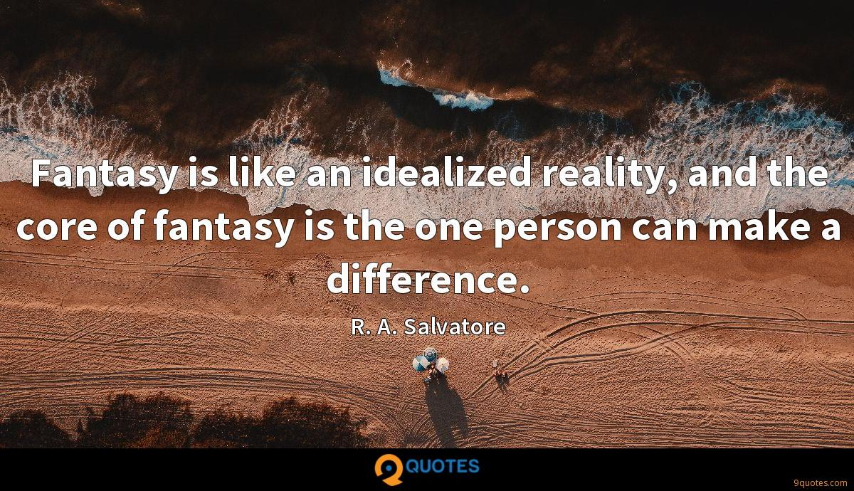 Fantasy is like an idealized reality, and the core of fantasy is the one person can make a difference.