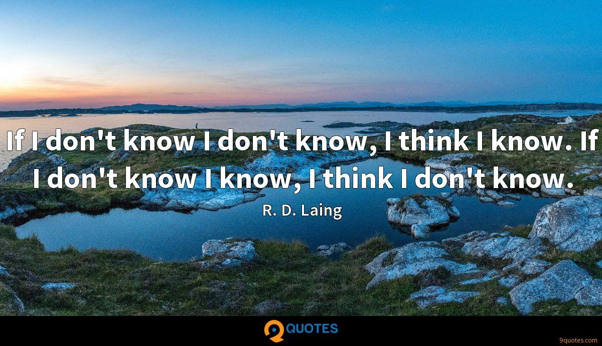 If I don't know I don't know, I think I know. If I don't know I know, I think I don't know.