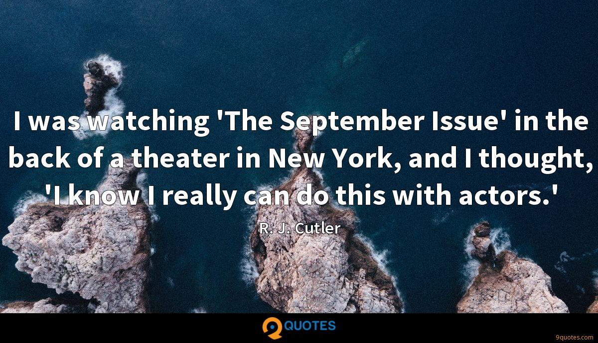I was watching 'The September Issue' in the back of a theater in New York, and I thought, 'I know I really can do this with actors.'