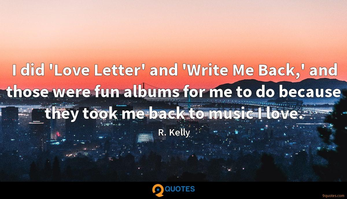 I did 'Love Letter' and 'Write Me Back,' and those were fun albums for me to do because they took me back to music I love.