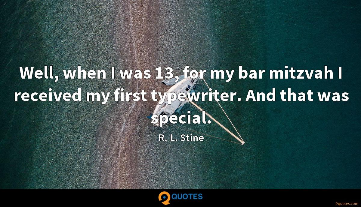 Well, when I was 13, for my bar mitzvah I received my first typewriter. And that was special.