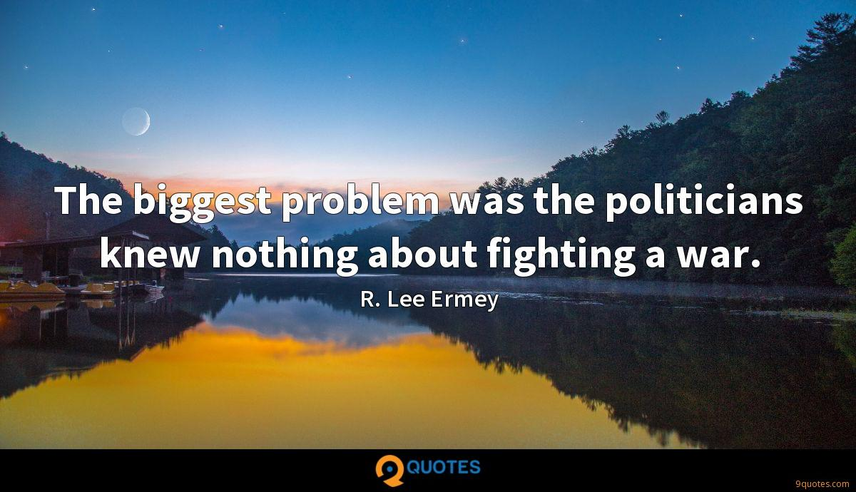 The biggest problem was the politicians knew nothing about fighting a war.