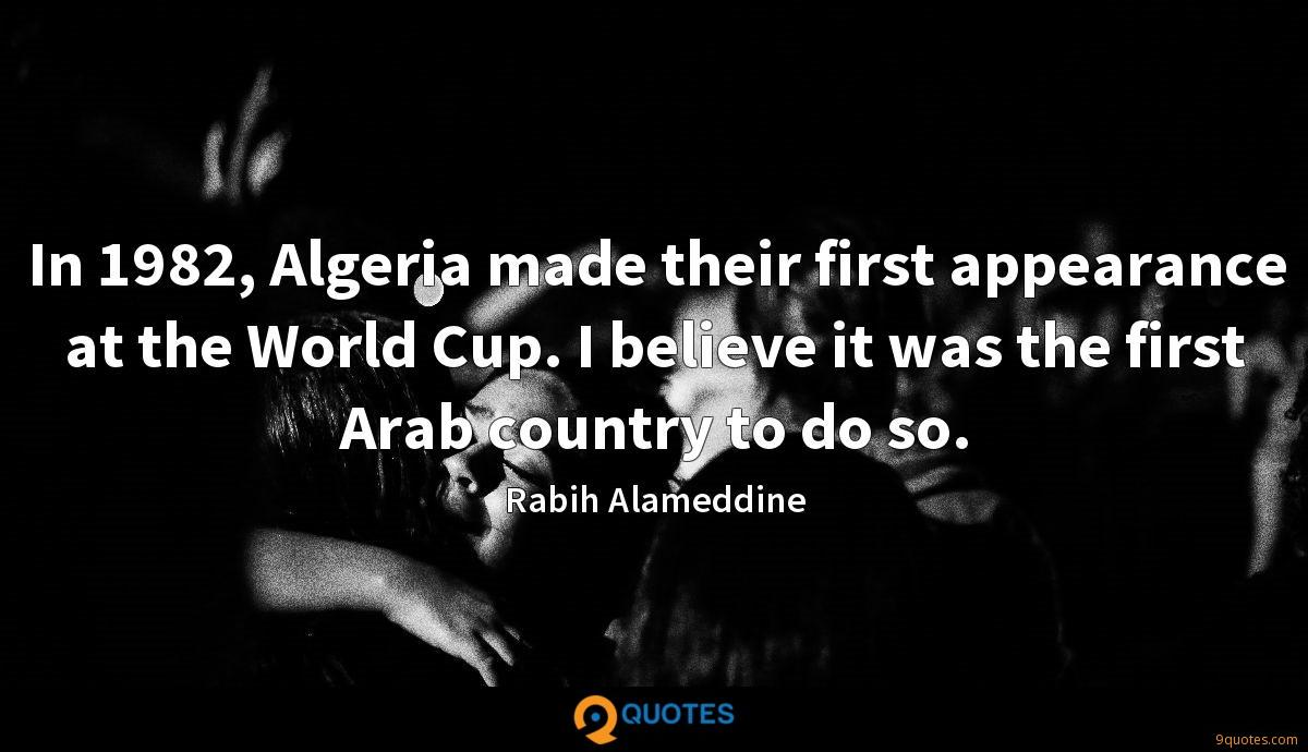 In 1982, Algeria made their first appearance at the World Cup. I believe it was the first Arab country to do so.