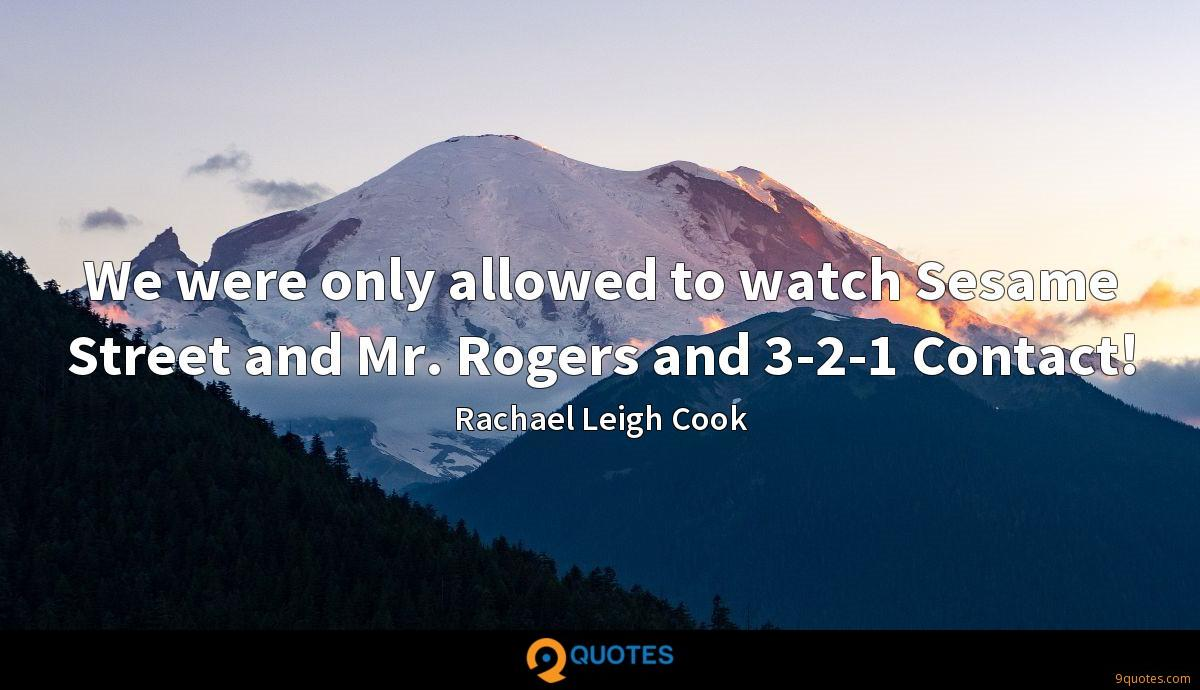 We were only allowed to watch Sesame Street and Mr. Rogers and 3-2-1 Contact!