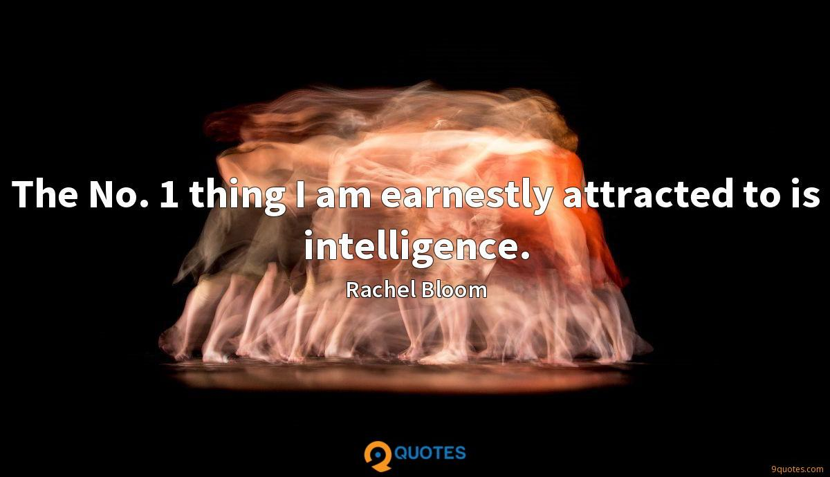 The No. 1 thing I am earnestly attracted to is intelligence.