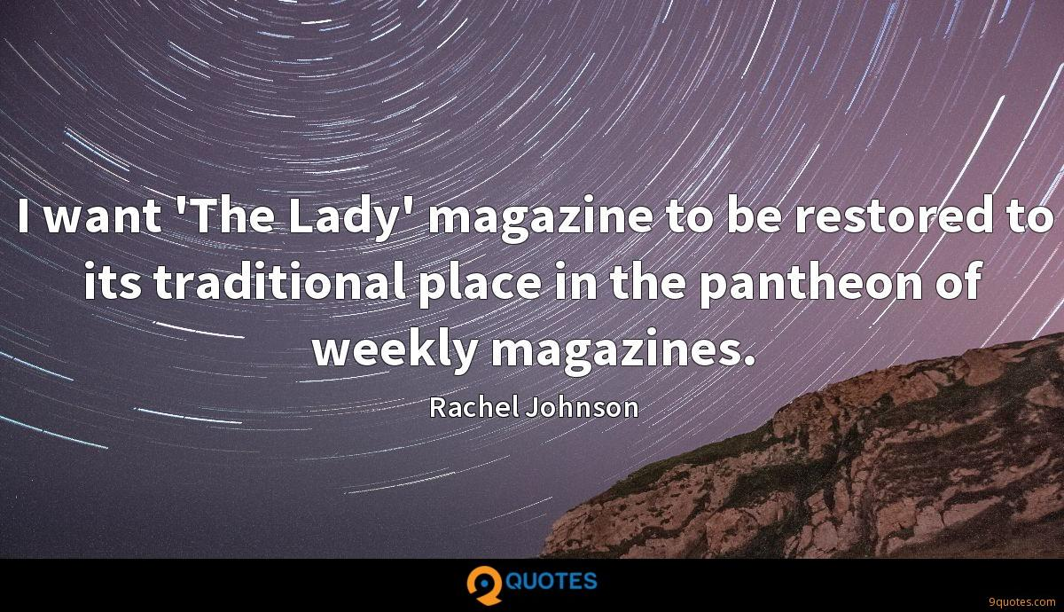 I want 'The Lady' magazine to be restored to its traditional place in the pantheon of weekly magazines.