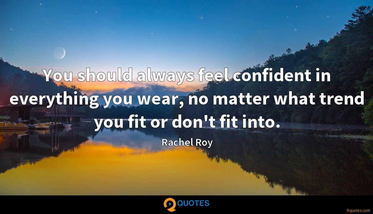 You should always feel confident in everything you wear, no matter what trend you fit or don't fit into.